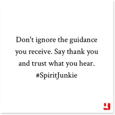 Don't ignore the guidance you receive. Say thank you and trust what you hear. #SpiritJunkie - on Quollective