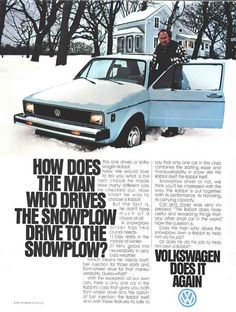 "Advertising design: ""How does the man who drives the snowplow drive to the snowplow?"" Good question VW."