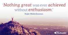 """""""Nothing great was ever achieved without enthusiasm. Career Quotes, Ralph Waldo Emerson, Wednesday Wisdom"""