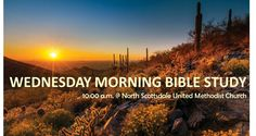 All are invited to join North Scottsdale UMC's Wednesday morning BIble Study. Call the church office for more information 480.948.0529.