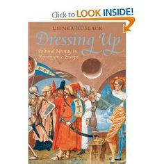 Ulinka Rublack, Dressing Up: Cultural Identity in Renaissance Europe, 2010 (outstanding book, now in paperback! Renaissance Men, Italian Renaissance, Renaissance Clothing, Early Modern Period, Cultural Identity, Museum, Costume, 16th Century, Historian