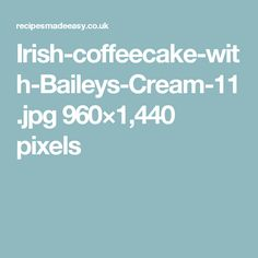 Irish-coffeecake-with-Baileys-Cream-11.jpg 960×1,440 pixels