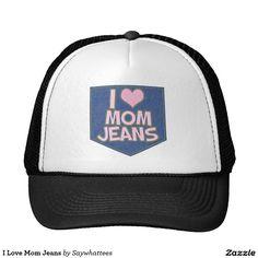 I Love Mom Jeans Trucker Hat