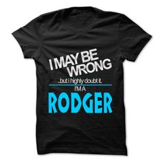 nice I May Be Wrong But I Highly Doubt It I am... RODGER - 99 Cool Name Shirt !  Check more at http://doomtshirts.xyz/hot-tshirts/i-may-be-wrong-but-i-highly-doubt-it-i-am-rodger-99-cool-name-shirt-online