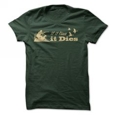 If it flies it dies - #gift for men #coworker gift. CHEAP PRICE:  => https://www.sunfrog.com/Outdoor/bird-hunting-funny-shirt.html?id=60505