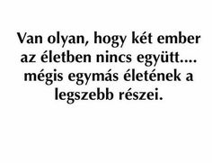 """Van olyan, hogy két ember az életben nincs együtt, mégis egymás életének legszebb részei."" Love Actually, I Love You, My Love, Best Quotes, Love Quotes, Funny Quotes, Dont Break My Heart, Motivational Quotes, Inspirational Quotes"