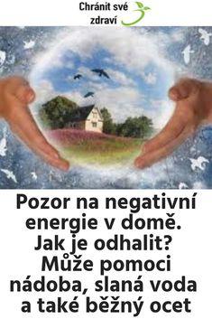 Pozor na negativní energie v domě. Jak je odhalit? Může pomoci nádoba, slaná voda a také běžný ocet