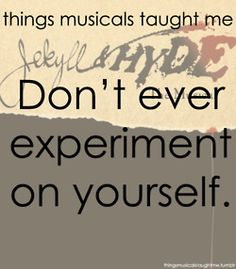 okay, the musical didn't really teach me this, the book did....but still....it's true!