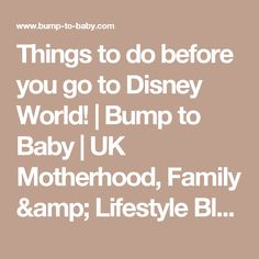 Things to do before you go to Disney World!           |            Bump to Baby | UK Motherhood, Family & Lifestyle Blog