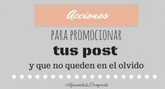 Acciones para promocionar tus post y que no queden en el olvido