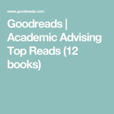Goodreads | Academic Advising Top Reads (12 books)