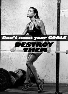 Don't meet your goals. DESTROY THEM! Great inspirational fitness website to keep you motivated!