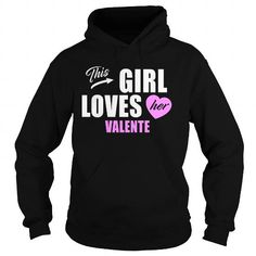 I Love VALENTE This Girl loves her VALENTE shirts T shirts