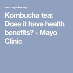 Kombucha tea: Does it have health benefits? - Mayo Clinic