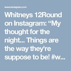 """Whitneys 12Round on Instagram: """"My thought for the night... Things are the way they're suppose to be! #w12r #tfwsurrey #thoughtoftheday #myquote #mythoughts #inspiration…"""""""