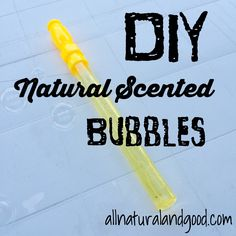 DIY Natural Scented Bubbles - All Natural & Good