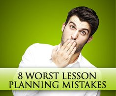 8 Worst Lesson Planning Mistakes You Can Make