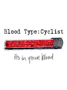 Blood Type: Cyclist. Original drawing from Cycology. #cycology