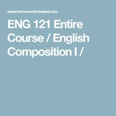 ENG 121 Entire Course / English Composition I /