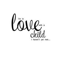 I'm in love with a child I haven't yet met.