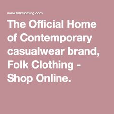 The Official Home of Contemporary casualwear brand, Folk Clothing - Shop Online. Folk Clothing, Clothing Sites, Free Uk, Summer Sale, Online Shopping Clothes, Casual Wear, Fashion Brands, Women Wear, Contemporary