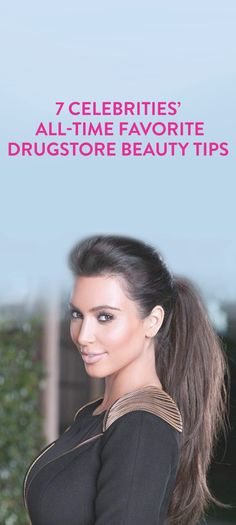 7 celebrities' all-time favorite drugstore beauty tips