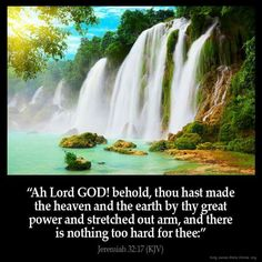 """""""Ah Lord God! behold, thou hast made the heaven and the earth by thy great power and stretched out arm, and there is nothing too hard for thee"""" (Jeremiah 32:17). #KWMinistries"""