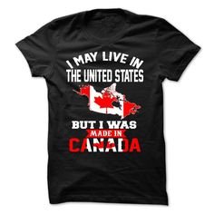 I May Live In The united states But I Was Made In Canada