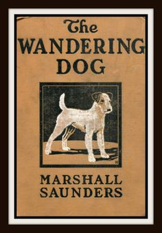 """Vintage Book Cover """"The Wandering Dog - Adventures of a Fox Terrier"""" by Marshall Saunders - published in 1916 - Giclee Art Print on Canvas by RosiesVintagePress on Etsy https://www.etsy.com/listing/124460034/vintage-book-cover-the-wandering-dog"""