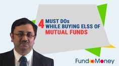 4 Must Dos While Buying ELSS of Mutual Funds----4 things you must do while buying an #EquityLinkedS or #ELSS, offered by #MutualFunds.
