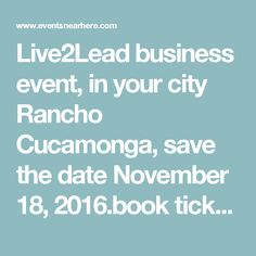 Live2Lead business event, in your city Rancho Cucamonga, save the date November 18, 2016.book ticket now at https://live2leadranchocucamonga.eventbrite.com