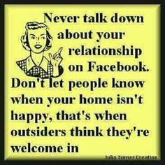I agree with this 100%! I can't stand to see someone talk bad about their husband or bf's on Facebook.