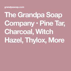 The Grandpa Soap Company • Pine Tar, Charcoal, Witch Hazel, Thylox, More