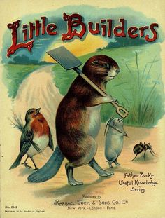 Antique children's book with a beaver, bird and a mole off to build something. Raphael Tuck.