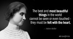 Helen Keller Quote Idea helen keller quote the best and most beautiful things in Helen Keller Quote. Here is Helen Keller Quote Idea for you. Helen Keller Quote helen keller quote although the world is full of suffering. Inspirational Quotes About Death, Inspiring Quotes About Life, Work Quotes, Quotes To Live By, Life Quotes, Daily Quotes, Famous Quotes, Best Quotes, Famous Poems