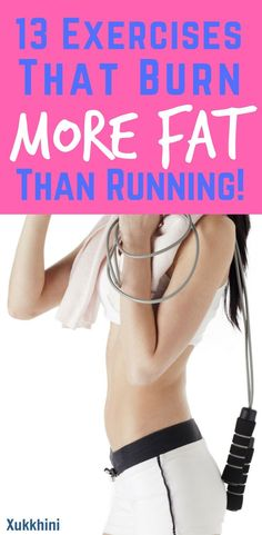 What could be worse than the drudgery of running?  Try these 13 fun exercises that burn more fat than running and you may actually enjoy losing weight! | Weight Loss Tips | #LoseWeightFast | Workout Plan | | Exercises that work | Fast Weight Loss | Exercises that burn the most calories | Exercises that help you lose weight fast.