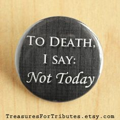 To Death I say: Not Today Pinback Button, Game of Thrones Pin, Arya Stark Badge, Syrio Forel Accessory, Winter is Coming Pinback Button on Etsy, £1.06