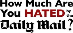 A lot, apparently: How much are you hated by the Daily Mail?