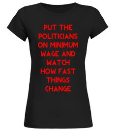 Put The Politicians On Minimum Wage T-Shirt
