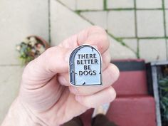 There Better Be Dogs Tombstone : Soft Enamel Pin by monstersoutside on Etsy https://www.etsy.com/listing/227721823/there-better-be-dogs-tombstone-soft