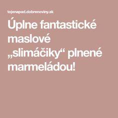 """Úplne fantastické maslové """"slimáčiky"""" plnené marmeládou!"""