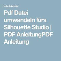 Pdf Datei umwandeln fürs Silhouette Studio   PDF AnleitungPDF Anleitung
