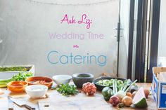 Ask Liz Wedding Time vs. Catring