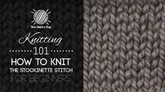 Knitting 101: How to Knit the Stockinette Stitch for Beginners
