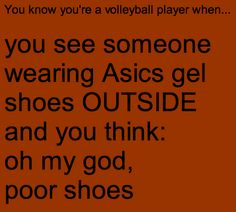 "You know you're a volleyball player when... Lol! I am constantly complaining about my lack of black shoes and my mom ALWAYS responds with ""just wear your volleyball shoes"" they are court shoes not sneakers!"
