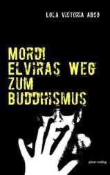 http://lola-victoria-abco.de/buecher/mord-elviras-weg-zum-buddhismus/