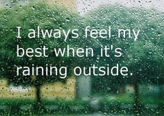 There's a sweet element of truth to this - I'd extend it to when it snows, too, though. #sayings #rain #quotes