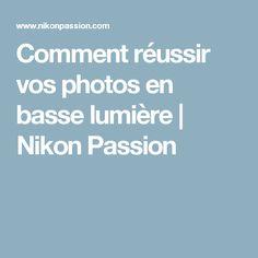 Comment réussir vos photos en basse lumière   Nikon Passion
