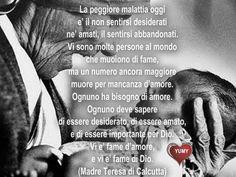 La maggiore malattia è il non sentirsi desiderati - Madre Teresa di Calcutta