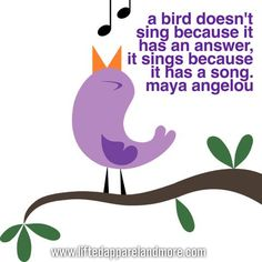 A Bird Sings Because it Has a Song Quote | Maya Angelou | Inspirational Quotes | Life Quotes | Encouraging | Empowering | Confidence